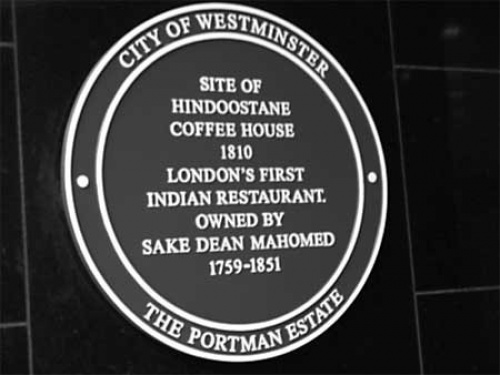 "In 2005 the Lord Mayor of Westminster unveiled a plaque marking the spot where Mahomed's restaurant stood, at 102 George Street.  The Epicures Almanak of the day had described it as a place ""for the nobility and Gentry, where they might enjoy the Hookha with real Chilm tobacco and Indian dishes of the highest perfection""."